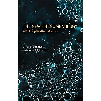 The New Phenomenology  A Philosophical Introduction by J Aaron Simmons & Bruce Ellis Benson