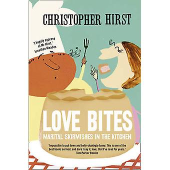 Love Bites - Marital Skirmishes in the Kitchen by Christopher Hirst -