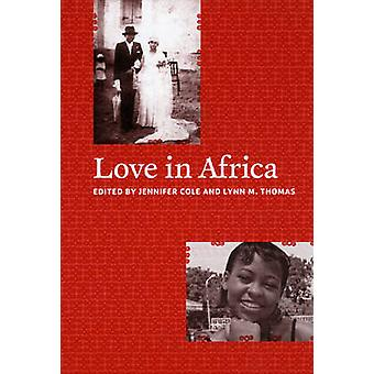Love in Africa by Jennifer Cole - Lynn M. Thomas - 9780226113531 Book