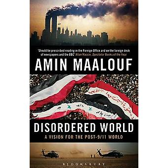 Disordered World - A Vision for the Post-9/11 World by Amin Maalouf -