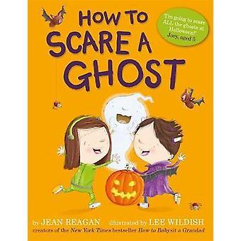 How to Scare a Ghost by How to Scare a Ghost - 9781444939439 Book