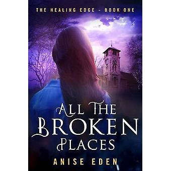 All the Broken Places - The Healing Edge - Book One by Anise Eden - 97