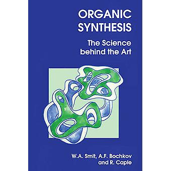 Organic Synthesis - The Science Behind the Art by W.A. Smit - A. F. Bo