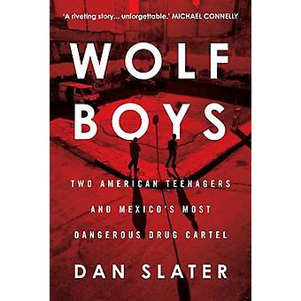 Wolf Boys - Two American Teenagers and Mexico's Most Dangerous Drug Ca