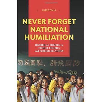 Vergessen Sie nie nationale Erniedrigung: Historische Erinnerung in der chinesischen Politik und Außenbeziehungen (Contemporary Asia...