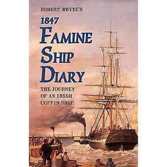 Robert Whytes Famine Ship Diary 1847 by Edited by James J Mangan