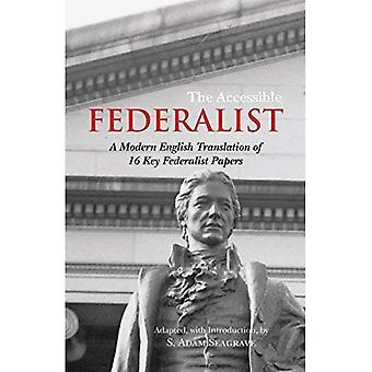 El federalista accesible: Una traducción del inglés moderno de 16 documentos federalistas claves