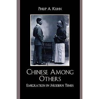 Chinese Among Others Emigration in Modern Times by Kuhn & Philip A.