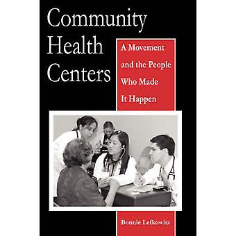 Community Health Centers A Movement and the People Who Made It Happen by Lefkowitz & Bonnie