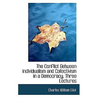 O conflito entre individualismo e coletivismo em uma democracia três palestras por Eliot & Charles William