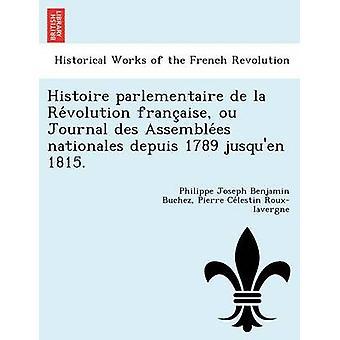 Histoire oder De La Revolution Francaise Ou Journal des Assemblees Nationales Depuis 1789 Jusquen 1815. von Buchez & Philippe Joseph Benjamin