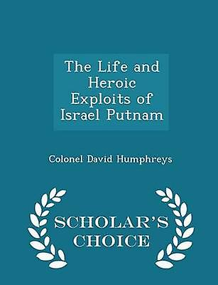 The Life and Heroic Exploits of Israel Putnam  Scholars Choice Edition by Humphreys & Colonel David