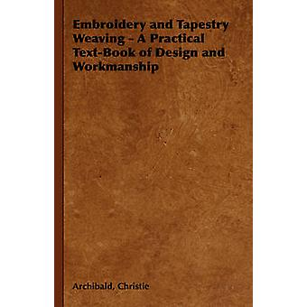 Embroidery and Tapestry Weaving  A Practical TextBook of Design and Workmanship by Christie & Archibald