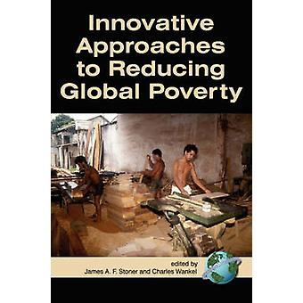 Innovative Approaches to Reducing Global Poverty PB by Stoner & James A.