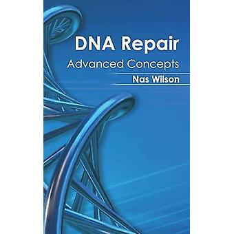 DNA Repair Advanced Concepts by Wilson & Nas