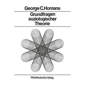 Grundfragen Soziologischer Theorie Aufstze von Homans & George Caspar