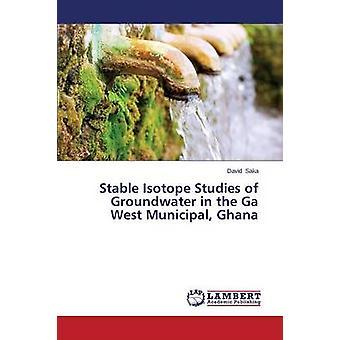 Stabiele isotoop Studies van het grondwater in het Ga West gemeentelijke Ghana door Saka David