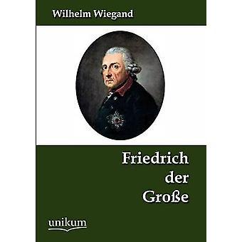 Friedrich der Groe av Wiegand & Wilhelm