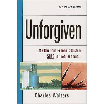 Unforgiven - The American Economic System Sold for Debt and War (2nd R