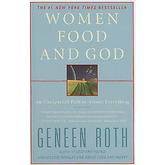 Women Food and God - An Unexpected Path to Almost Everything by Geneen