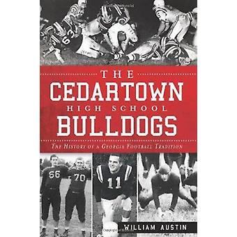 The Cedartown High School Bulldogs - The History of a Georgia Football