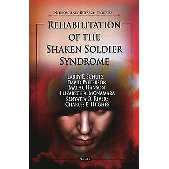 Rehabilitation of the Shaken Soldier Syndrome by Larry E. Schutz - Da