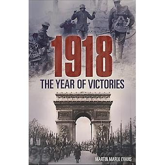 1918 the Year of Victories by Martin Matrix Evans - 9781784289966 Book