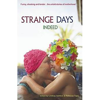 Strange Days Indeed - Autobiographical Stories About Motherhood by Wo