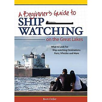 A Beginner's Guide to Ship Watching on the Great Lakes by Brett Ortle