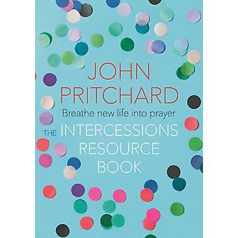 The Intercessions Resource Book by Pritchard & John