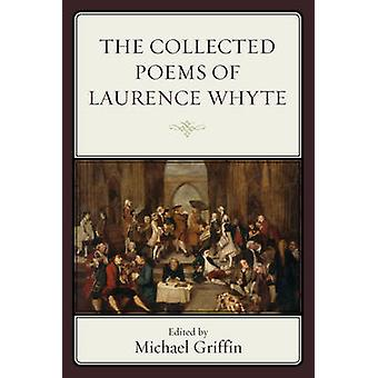 Collected Poems of Laurence Whyte by Griffin & Michael