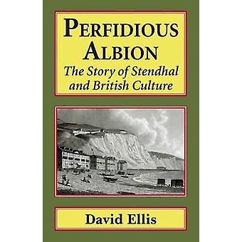 Perfidious Albion The story of Stendhal and British culture by Ellis & David