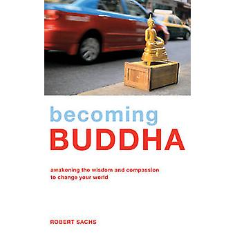 Becoming Buddha by Robert Sachs