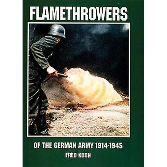 Flamethrowers of the German Army 19141945 by Ltd. & Schiffer Publishing