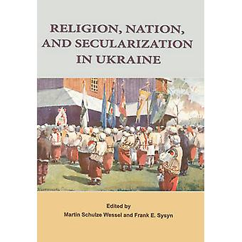 Religion - Nation - and Secularization in Ukraine by Frank E. Sysyn -