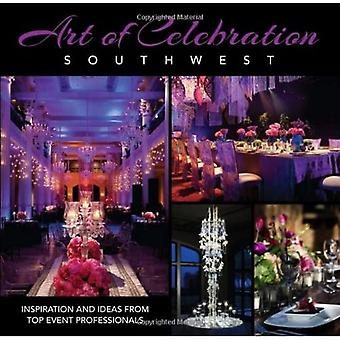 Art of Celebration Southwest: Inspiration and Ideas from Top Event Professionals (Art of Celebration Art of Celebration)