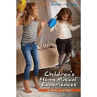 Childrens Home Musical Experiences Across the World-tekijä Beatriz IlariSusan Young