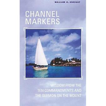 Channel Markers Wisdom from the Ten Commandments and the Sermon on the Mount by Enright & William G.