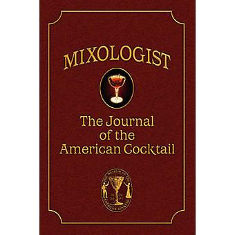 Mixologist The Journal of the American Cocktail Volume 1 by Miller & Anistatia