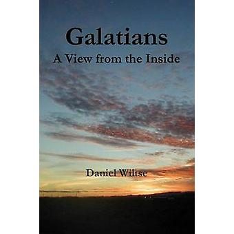 Galatians A View From the Inside by Wiltse & Daniel
