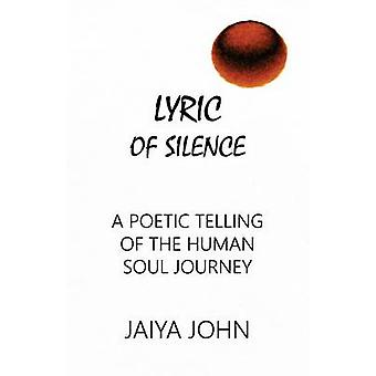 Lyric of Silence A Poetic Telling of the Human Soul Journey by John & Jaiya