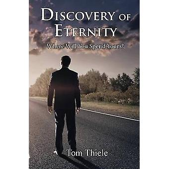 Discovery of Eternity Where Will You Spend Yours by Thiele & Tom