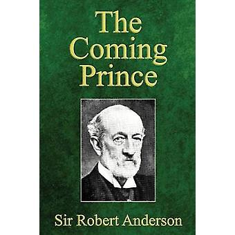 The Coming Prince The Marvelous Prophecy of Daniels Seventy Weeks Concerning the Antichrist by Anderson & Robert