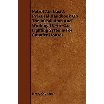 Petrol AirGas A Practical Handbook On The Installation And Working Of AirGas Lighting Systems For Country Houses by OConnor & Henry