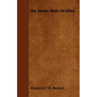 The Home Rule of Eliza by Becker & Frederick W.