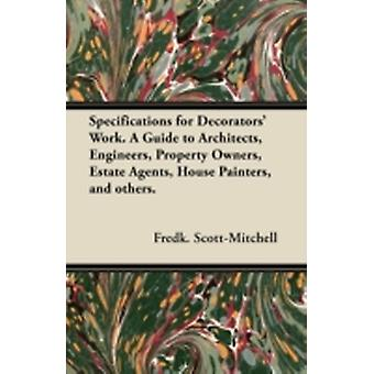 Specifications for Decorators Work. A Guide to Architects Engineers Property Owners Estate Agents House Painters and others. by ScottMitchell & Fredk.