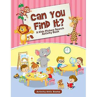 Can You Find It A Kids Picture Search Activity Book by Activity Attic Books