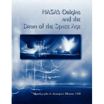 NASAs Origins and the Dawn of the Space Age. Monograph in Aerospace History No. 10 1998 by Portree & David S.F.