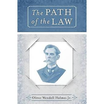 The Path of the Law by Holmes & Jr Oliver