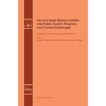 Harmful Algal Blooms HABs and Public Health Progress and Current Challenges by DAnglada & Lesley V.